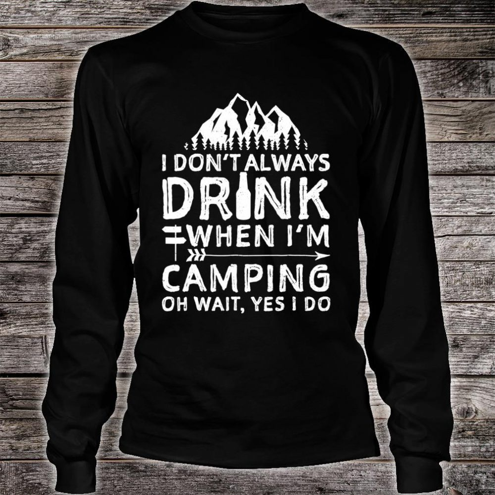 I Don't Always Drink When I'm Camping Shirt long sleeved