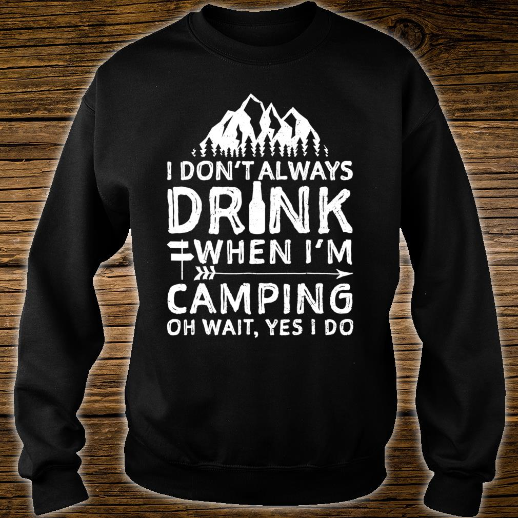 I Don't Always Drink When I'm Camping Shirt sweater