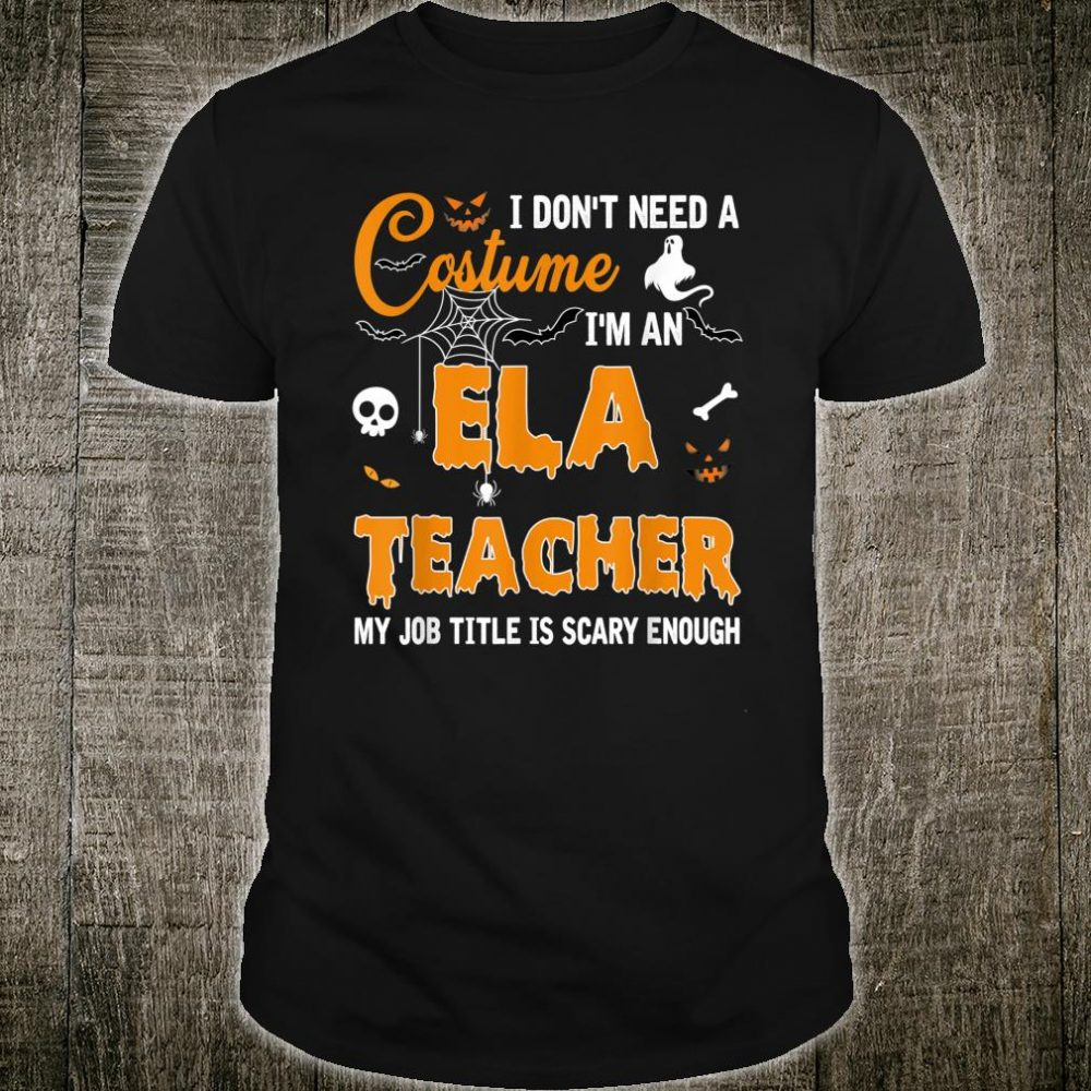 I Don't Need A Costume I'm An English Language Arts Teacher Shirt