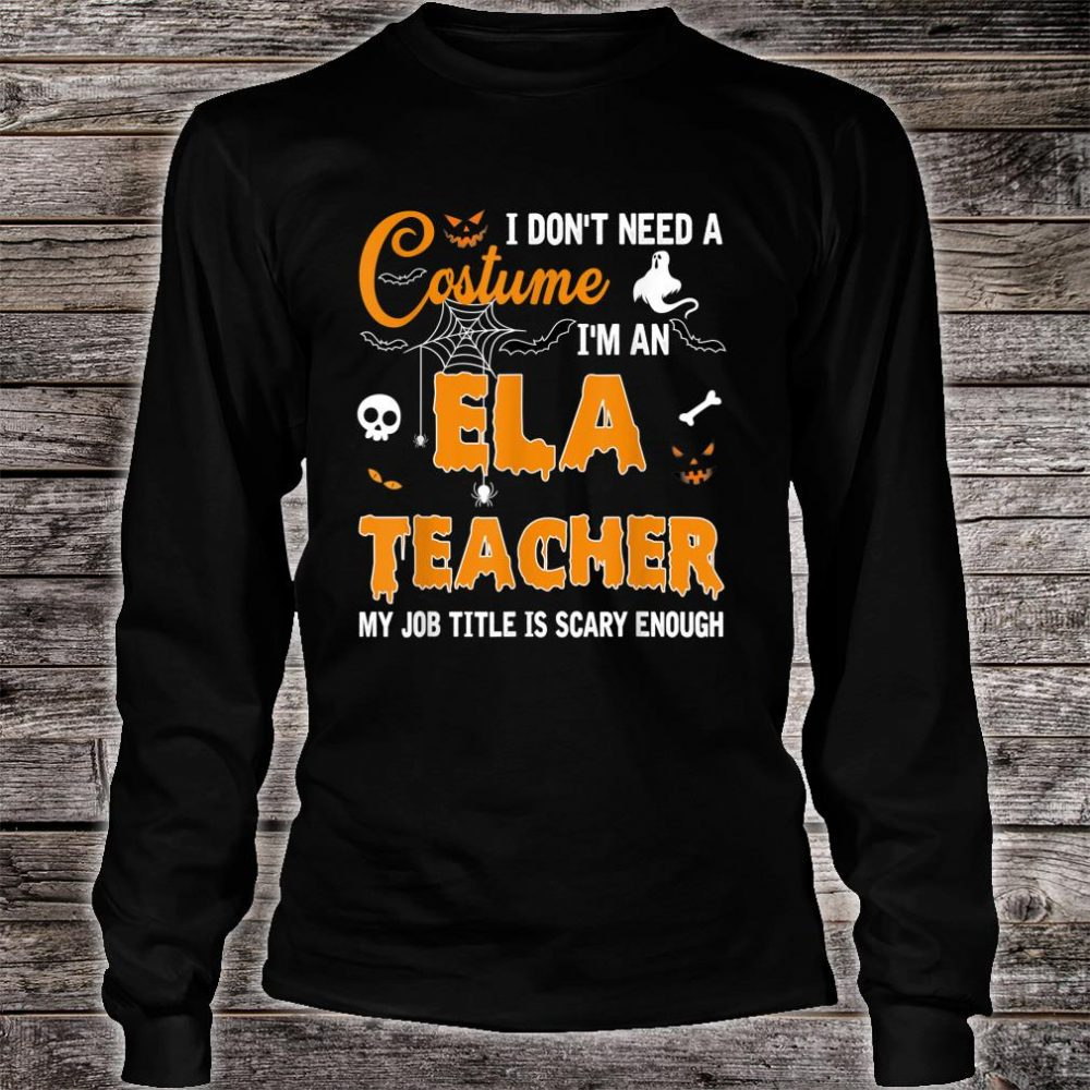 I Don't Need A Costume I'm An English Language Arts Teacher Shirt long sleeved