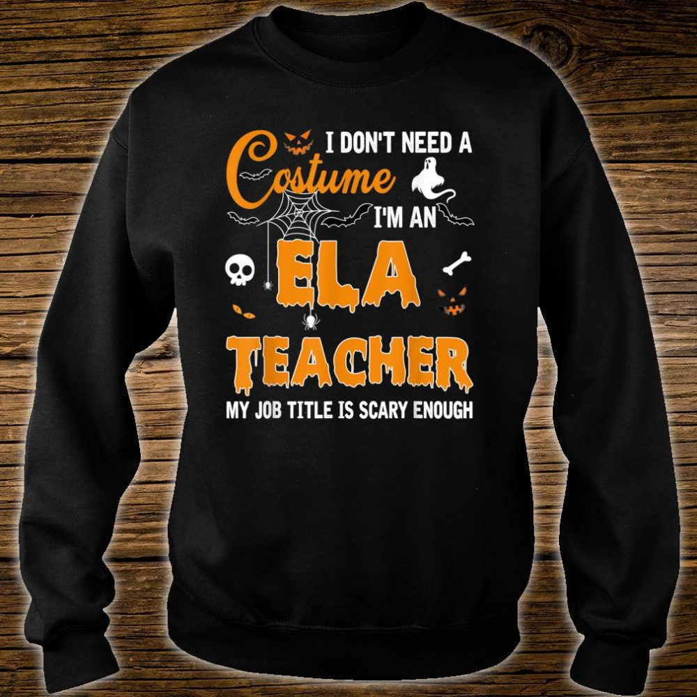 I Don't Need A Costume I'm An English Language Arts Teacher Shirt sweater