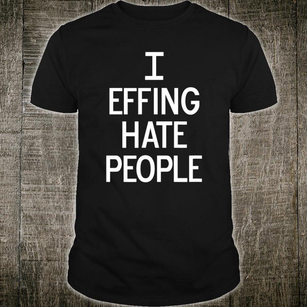 I Effing Hate People, Joke Sarcastic Family Shirt