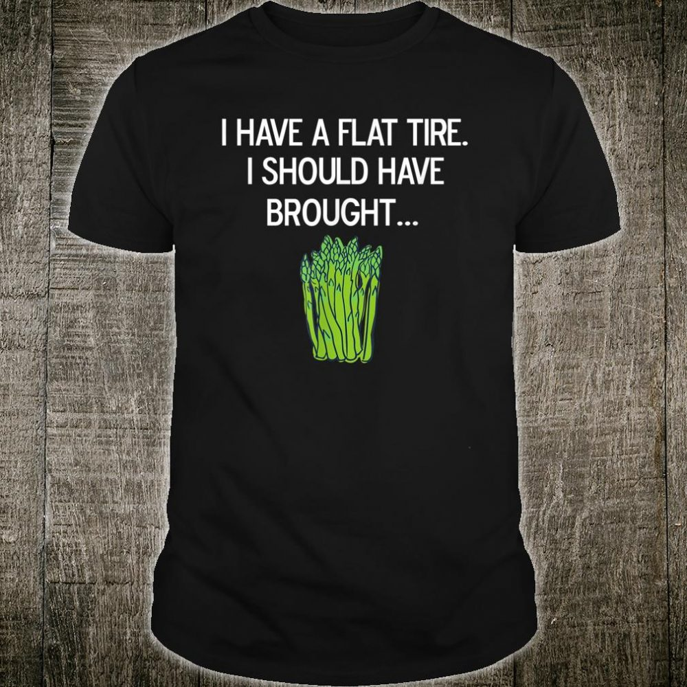 I Have A Flat Tire I Should Have Brought Asparagus Shirt