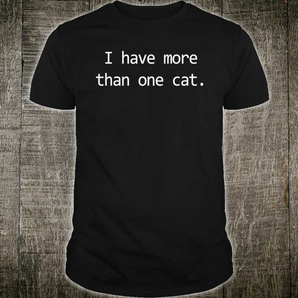 I Have More Than One Cat Shirt