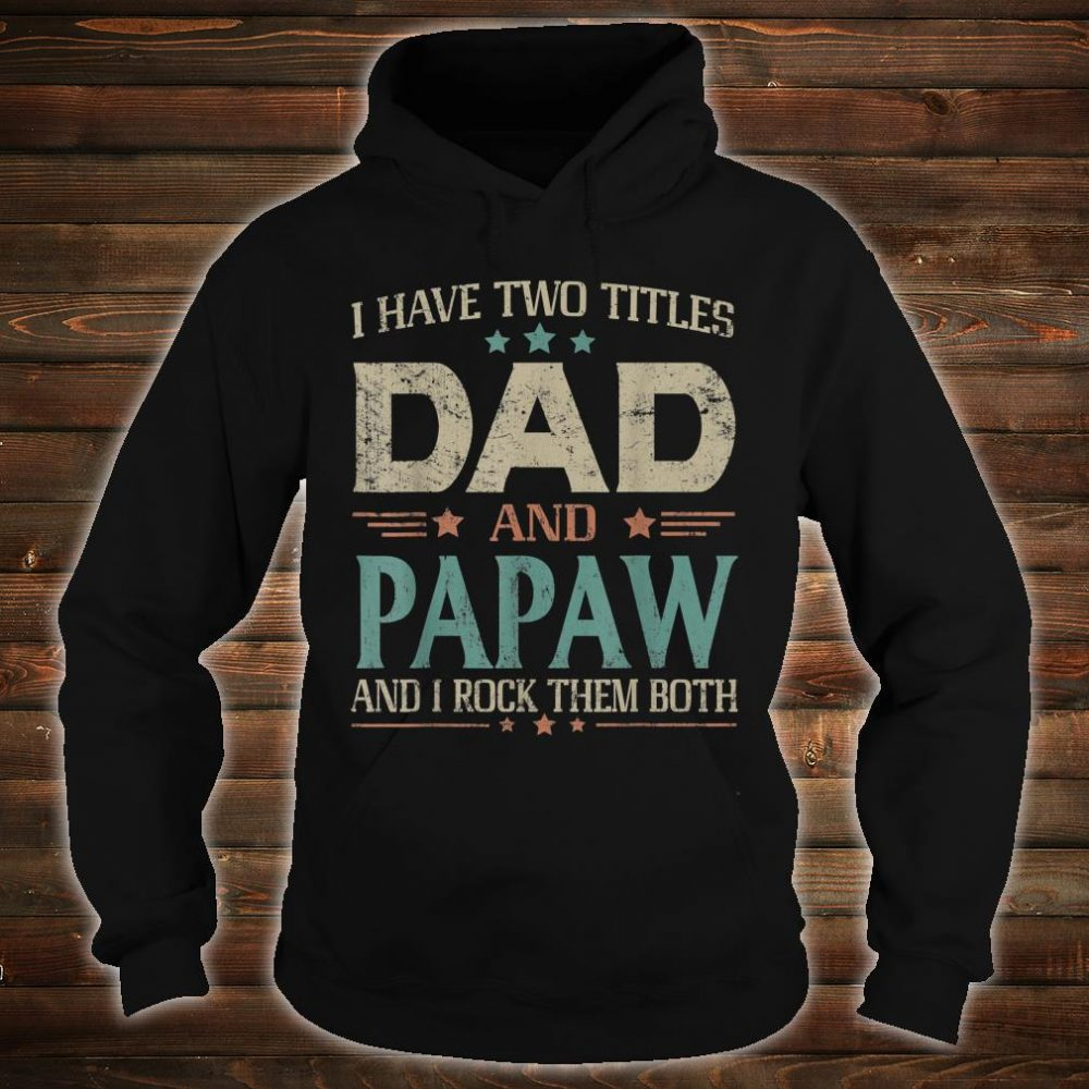 I Have Two Titles Dad And Papaw Fathers Day Shirt hoodie