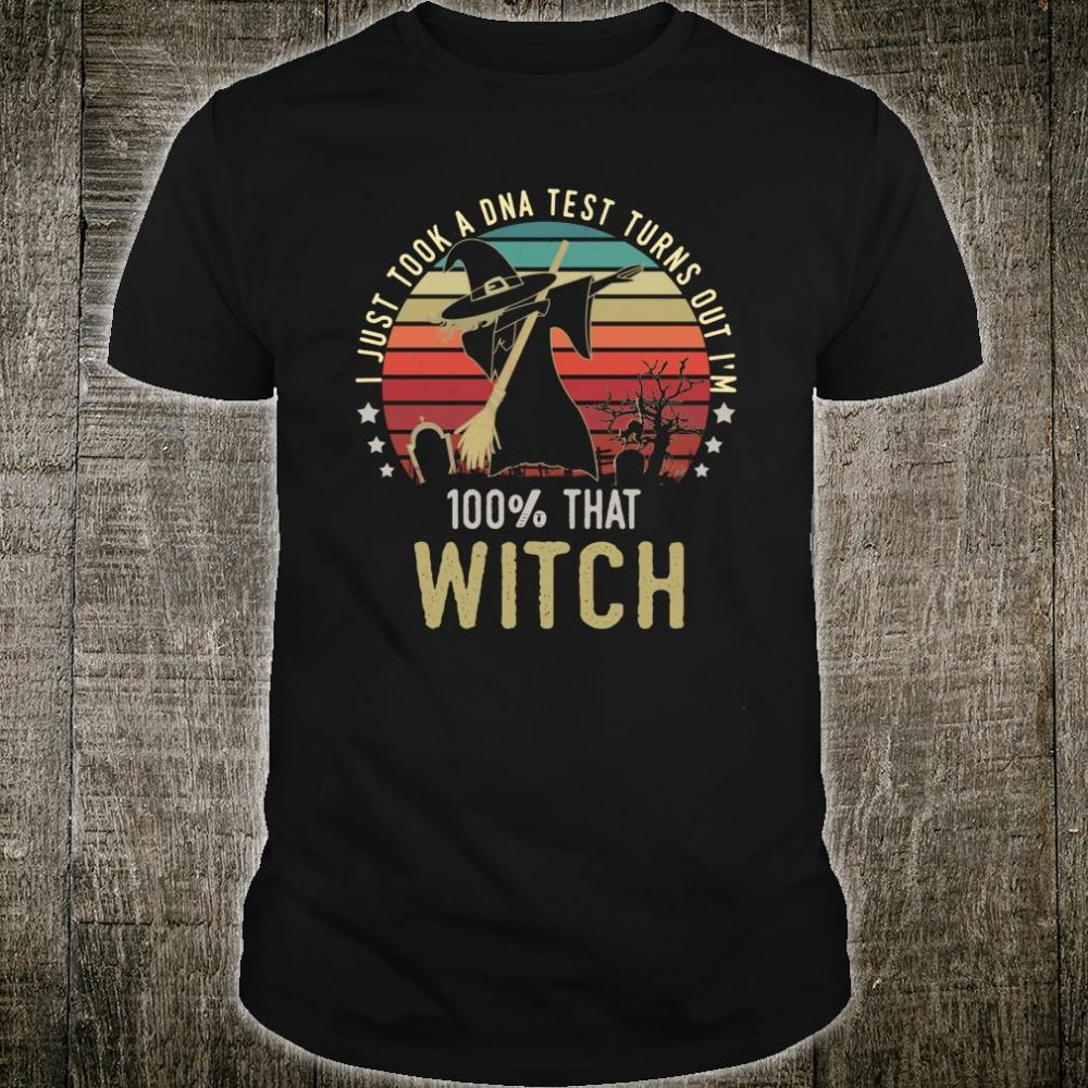I Just Took A DNA Test Turns Out I'm 100 % That Witch Shirt
