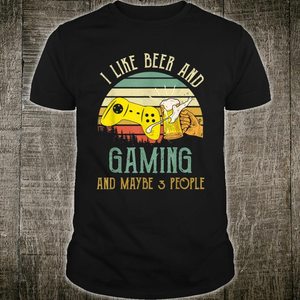 I Like Beer Drinking & Gaming & Maybe 3 People Drinker Shirt