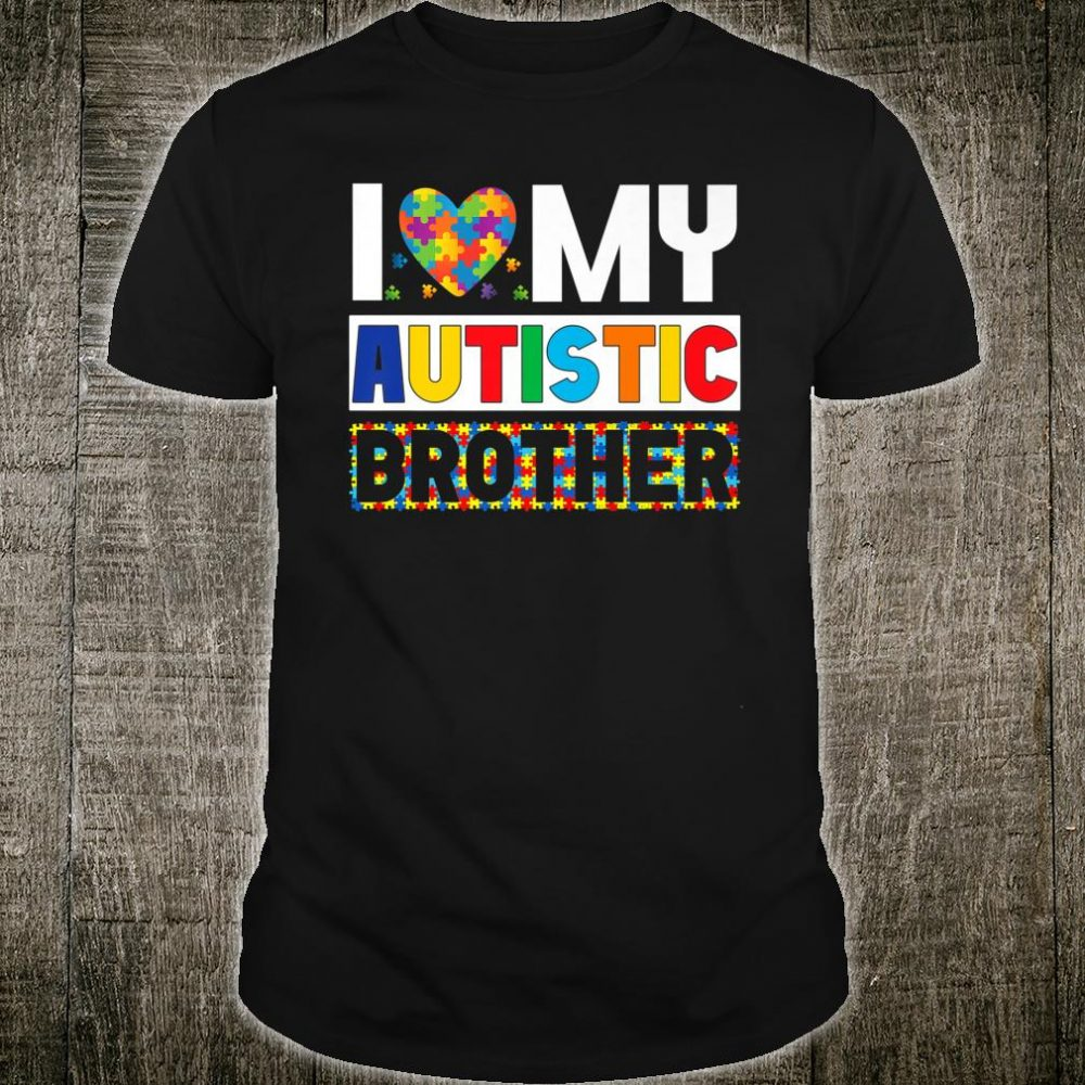 I Love My Autistic Brother Shirt