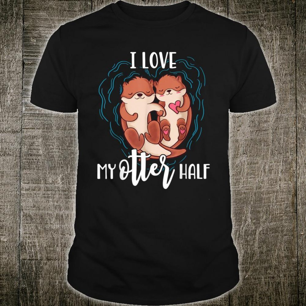 I Love My Otter Half Pun Couple Valentine's Day Shirt