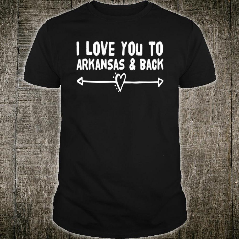 I Love You To Arkansas & Back Shirt