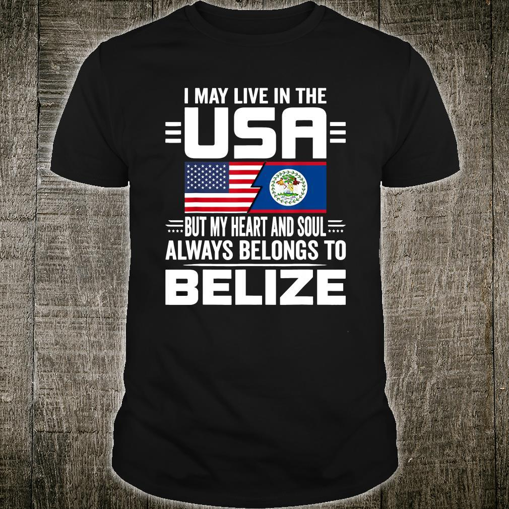I May Live In USA But My Heart Always Belongs To Belize Shirt