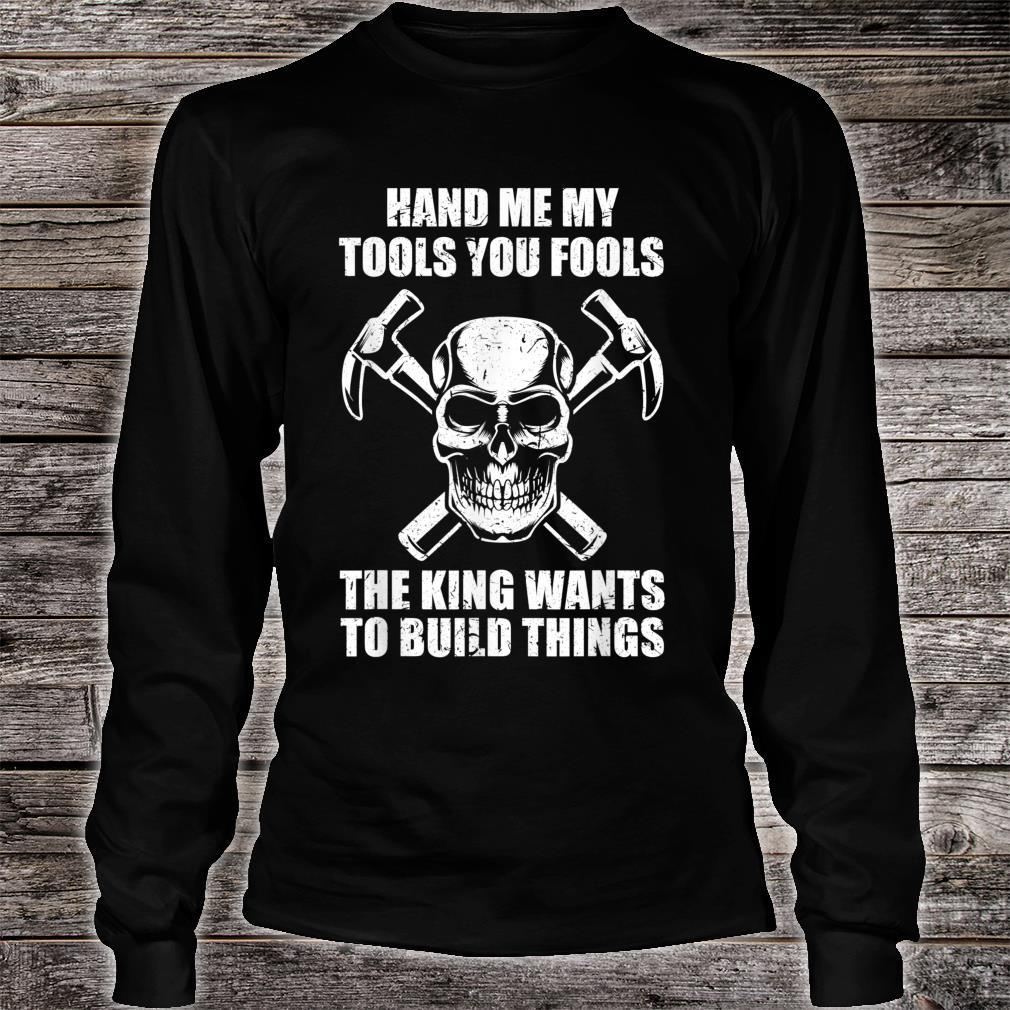 I Need My Tools I Want To Build Things Joiner Carpenter Shirt long sleeved