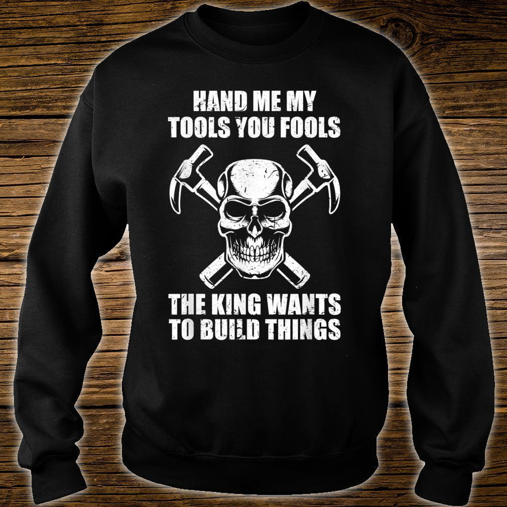 I Need My Tools I Want To Build Things Joiner Carpenter Shirt sweater