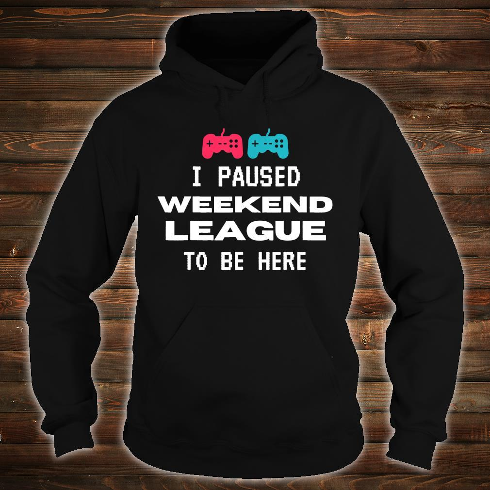 I Paused Weekend League To Be Here, Soccer Video Game Shirt hoodie