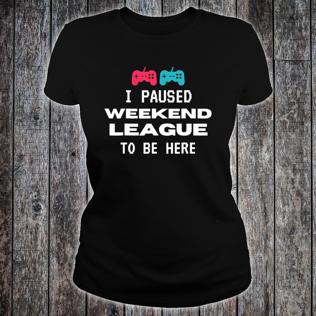 I Paused Weekend League To Be Here, Soccer Video Game Shirt ladies tee