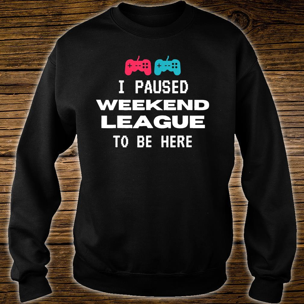 I Paused Weekend League To Be Here, Soccer Video Game Shirt sweater