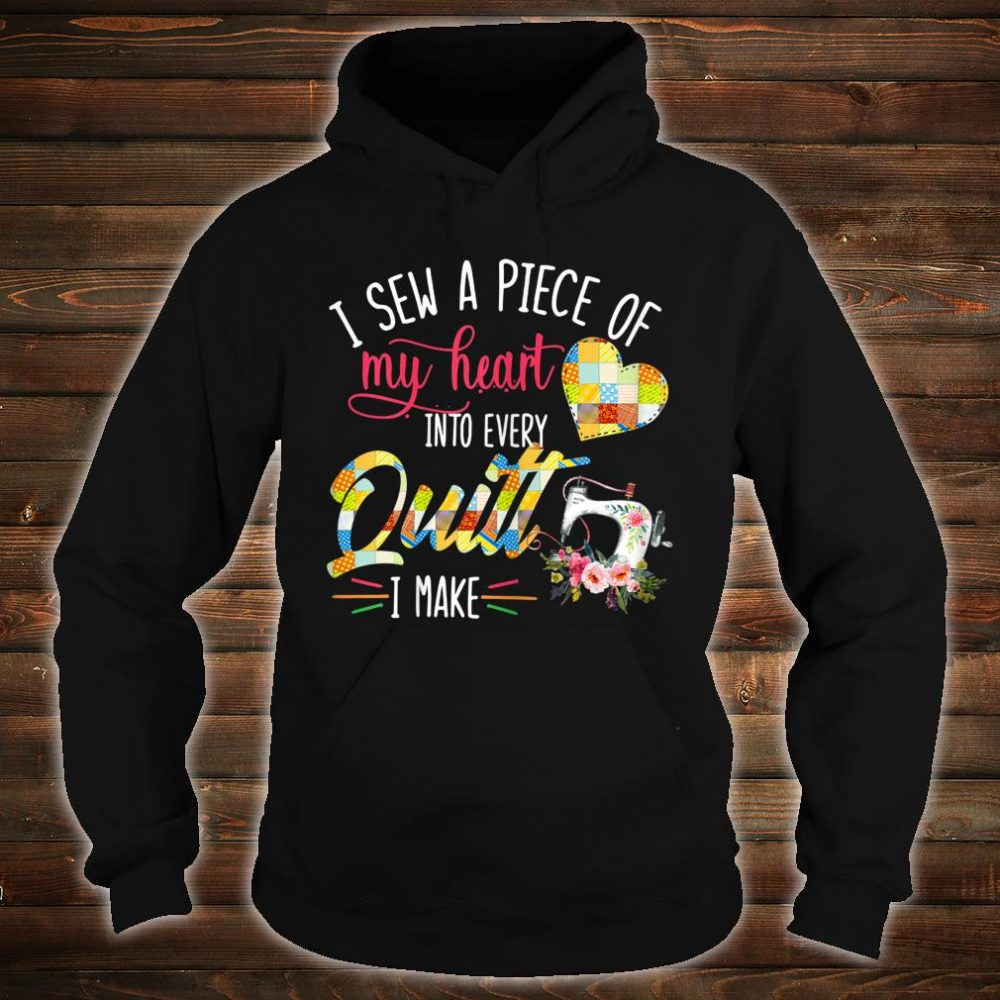 I Sew A Piece Of My Heart Into Every Quilt I Make Shirt hoodie