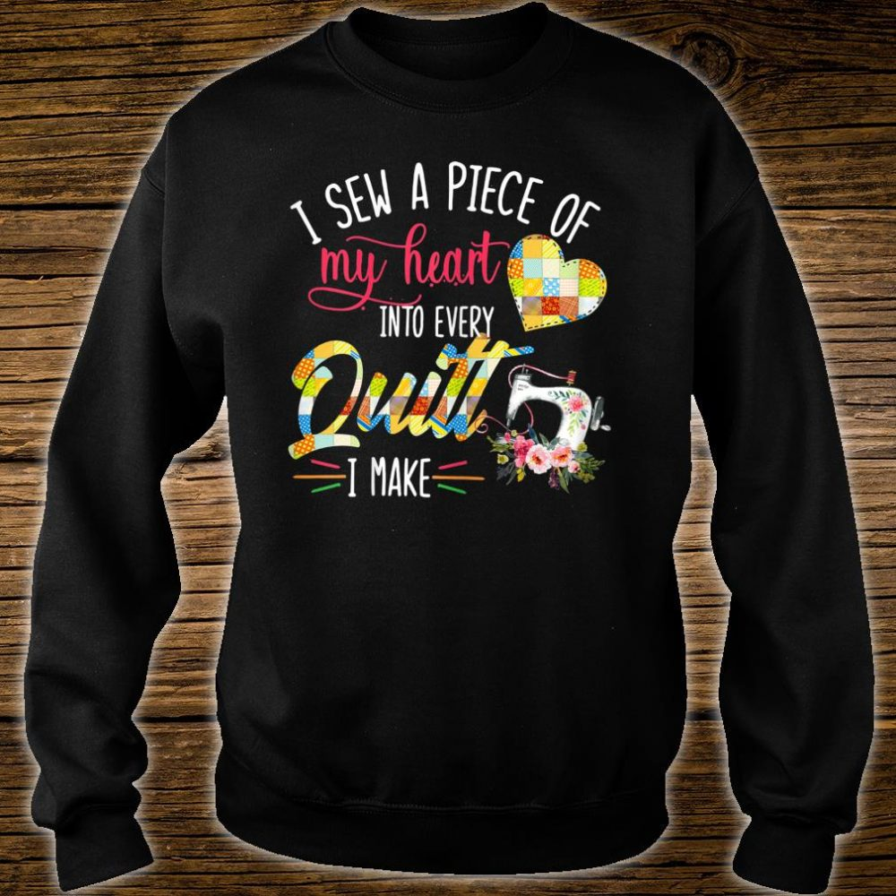 I Sew A Piece Of My Heart Into Every Quilt I Make Shirt sweater