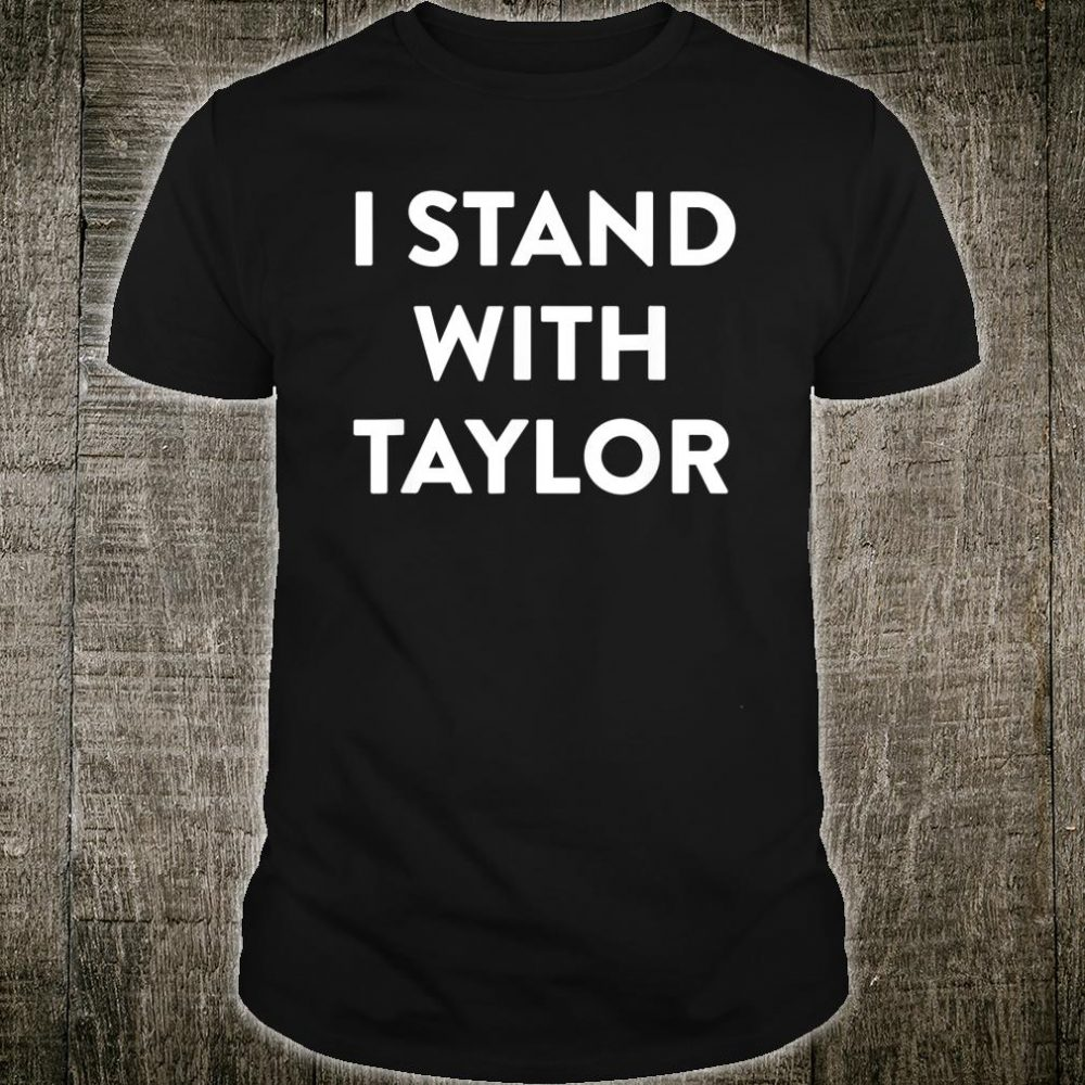 I Stand with Taylor Shirt