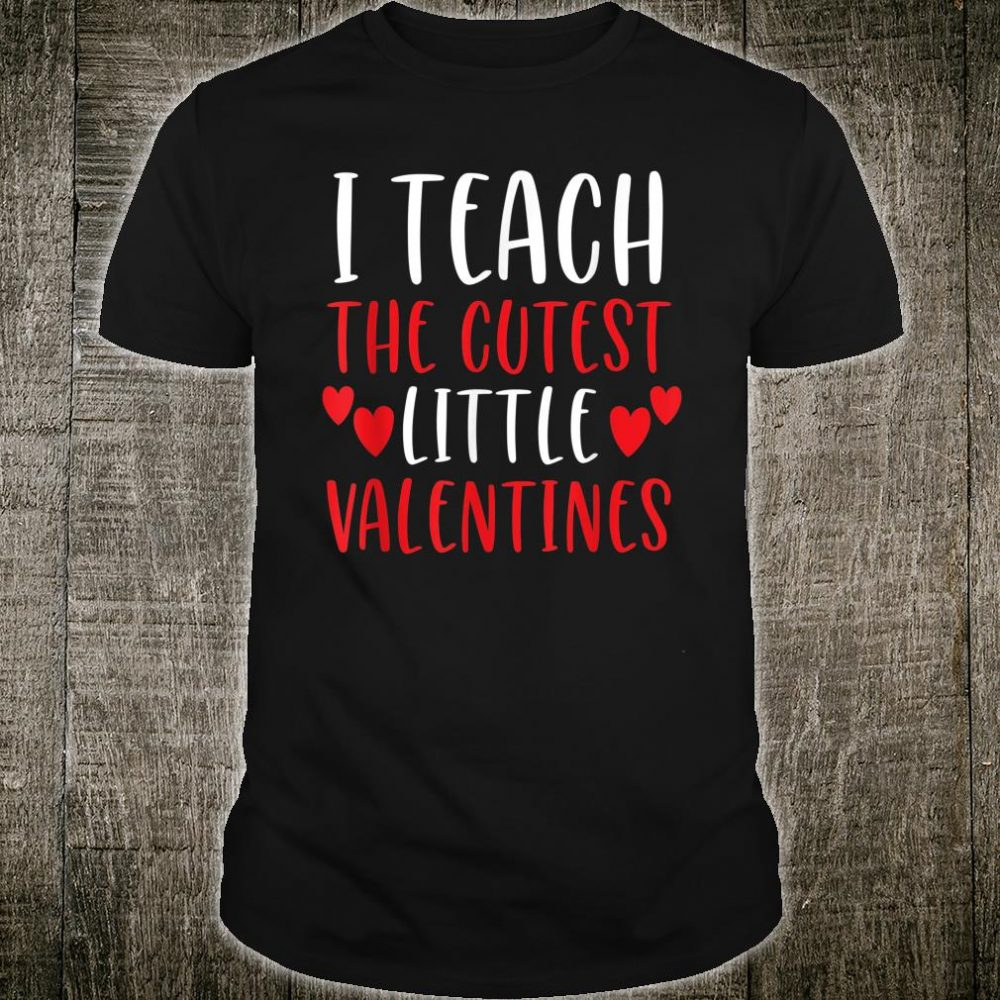 I Teach Cutest Valentines Shirt