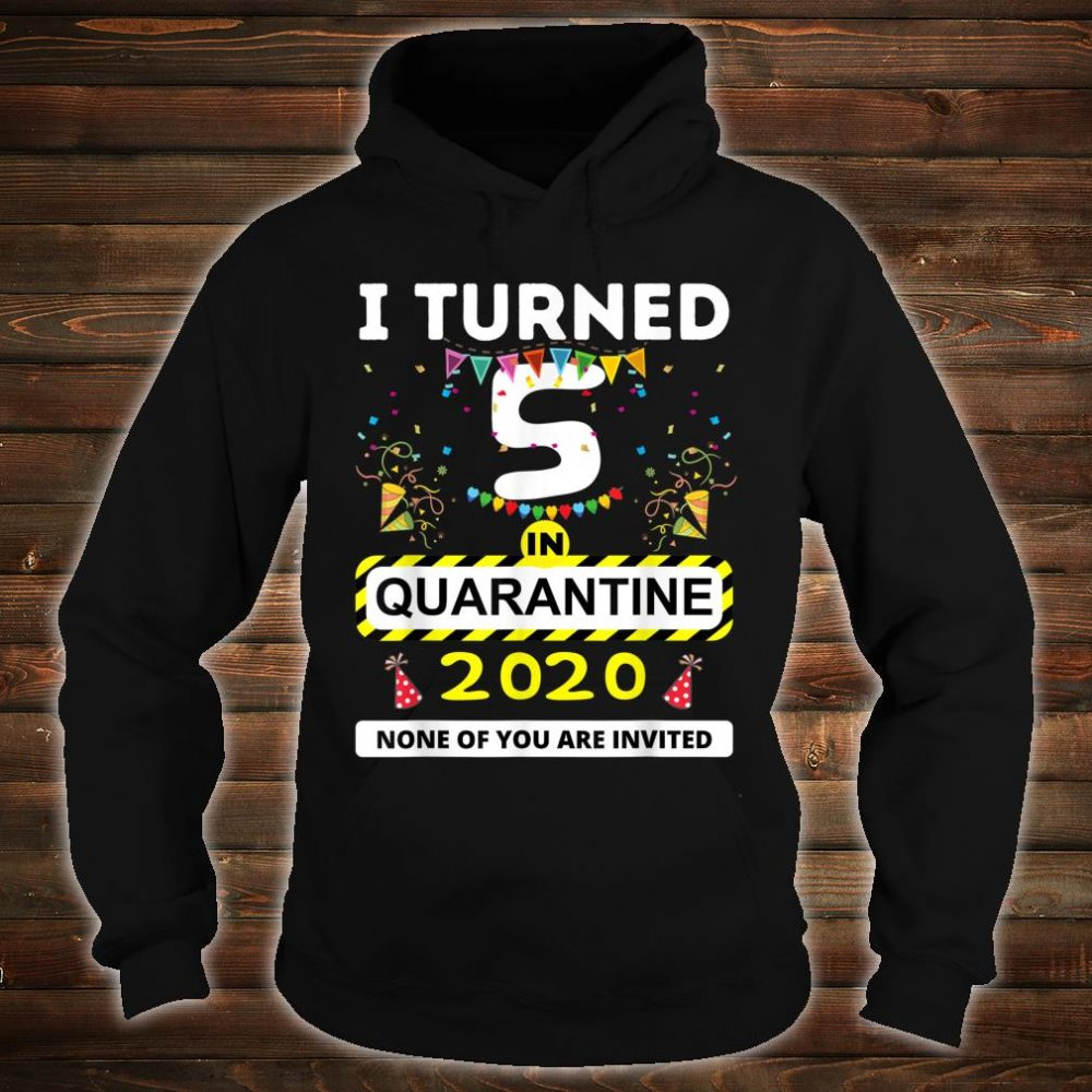 I Turned 5 in Quarantine Shirt hoodie
