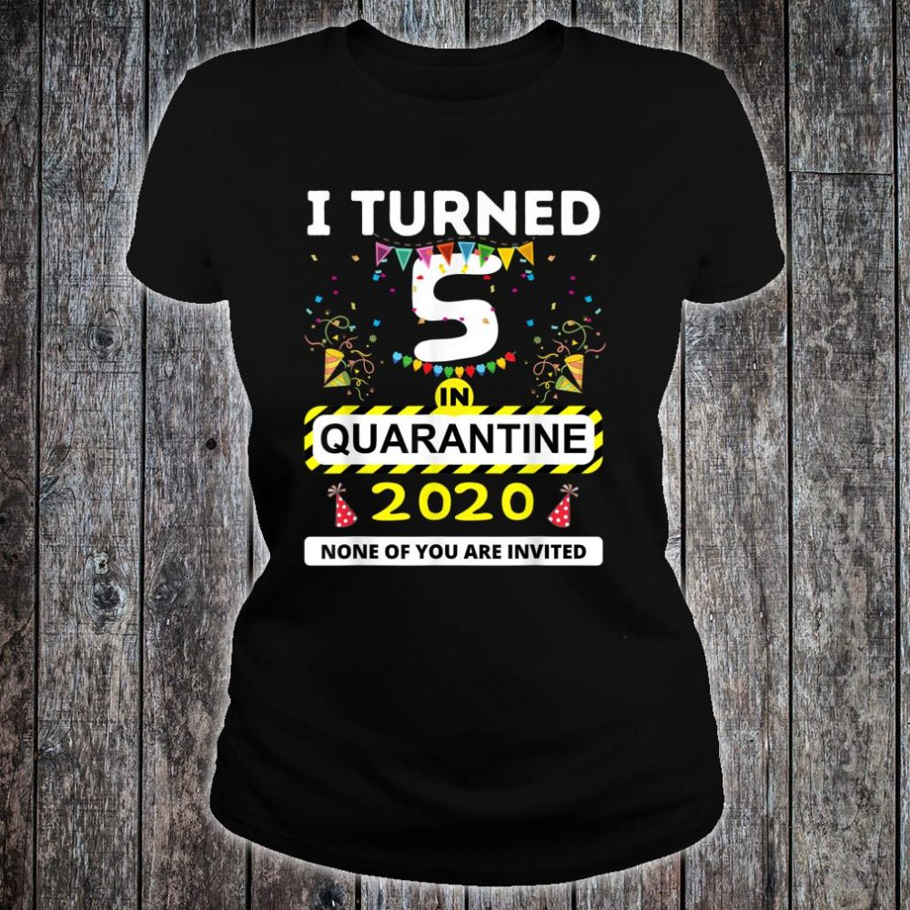 I Turned 5 in Quarantine Shirt ladies tee