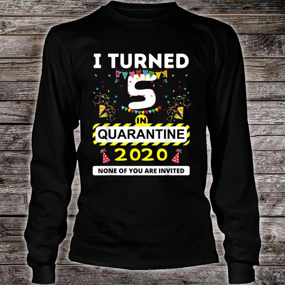 I Turned 5 in Quarantine Shirt long sleeved
