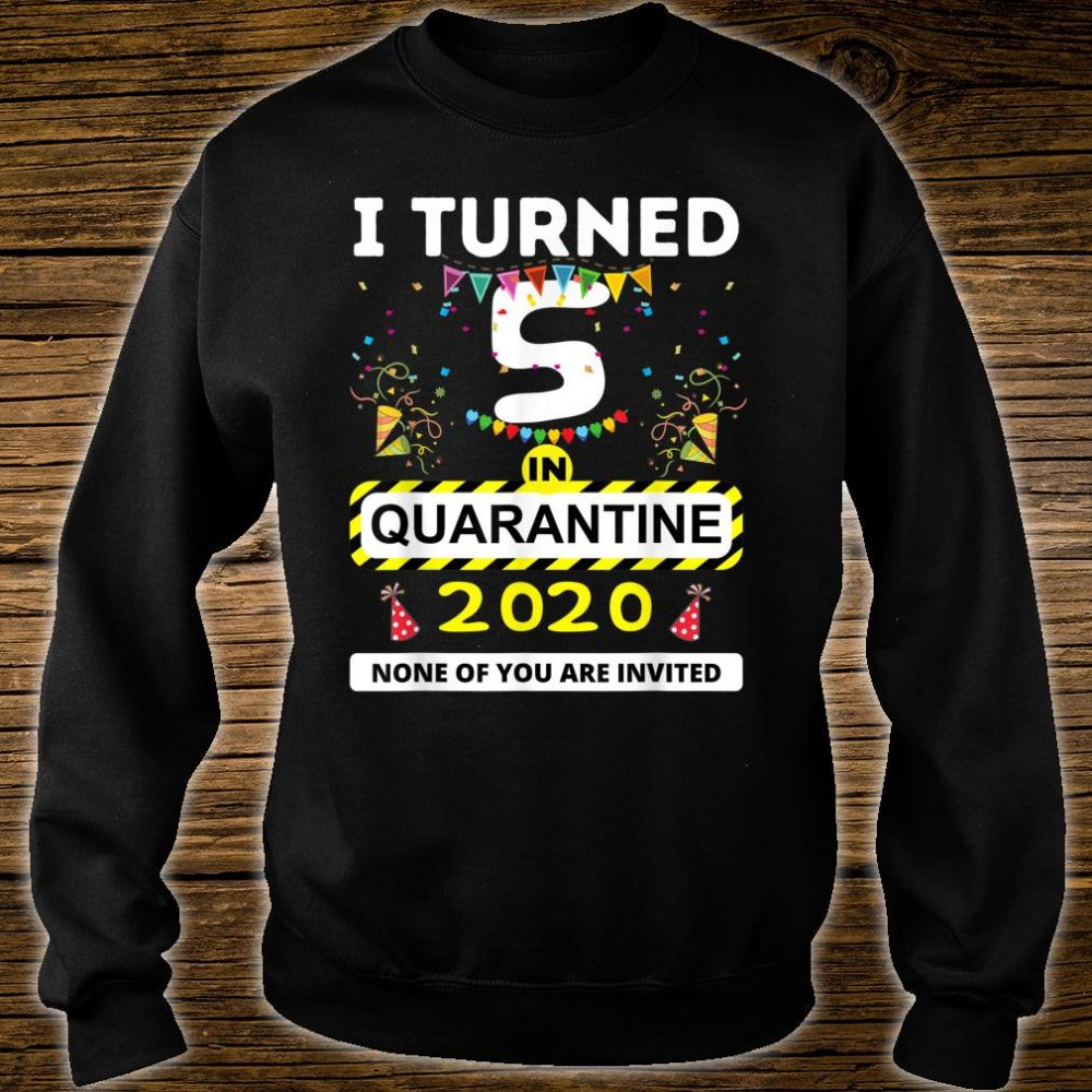 I Turned 5 in Quarantine Shirt sweater