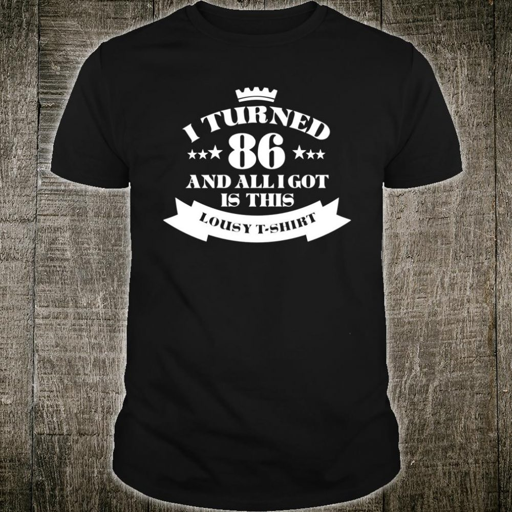 I Turned 86 Years All I Got Was This Shirt