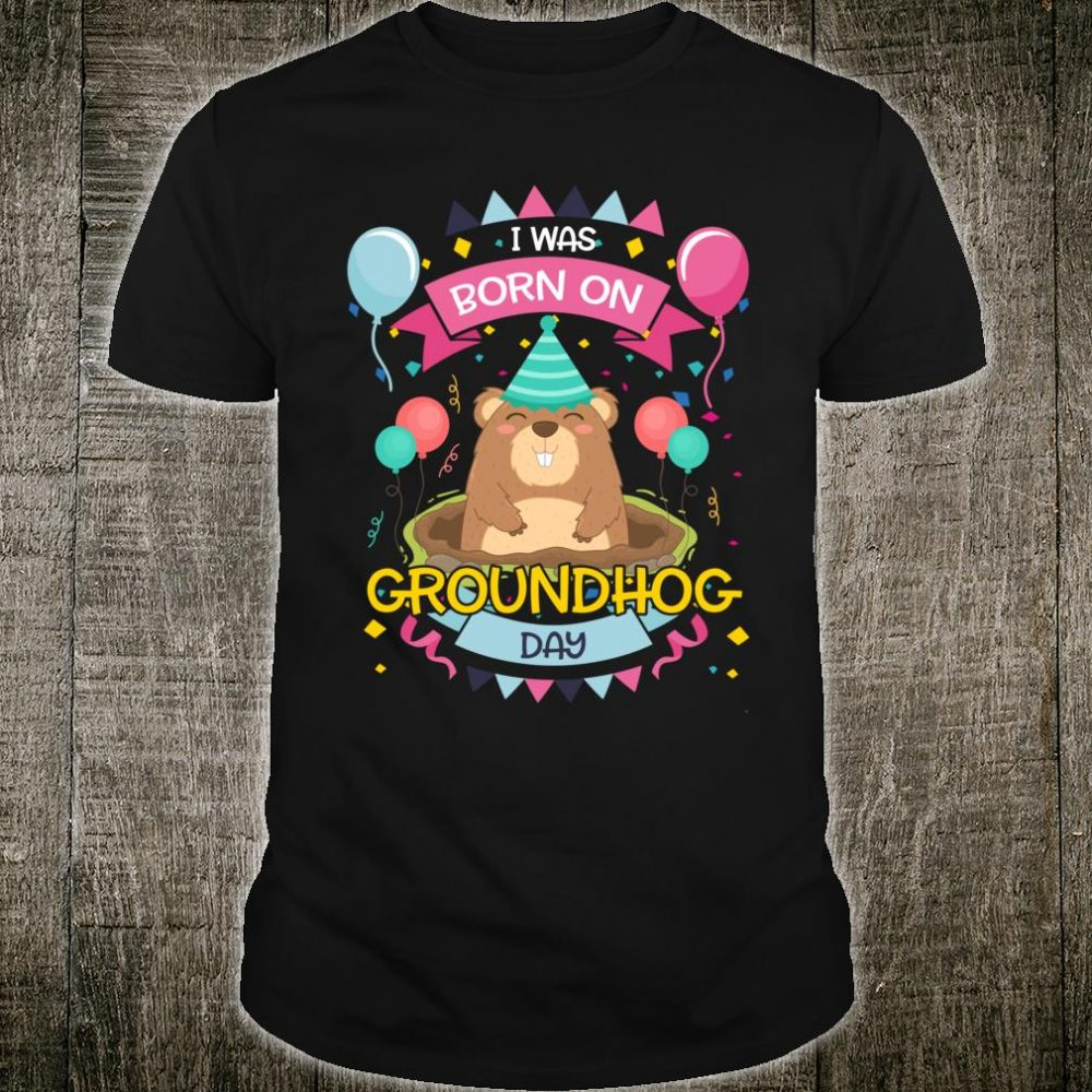 I Was Born On Groundhog Day Birthday Shirt