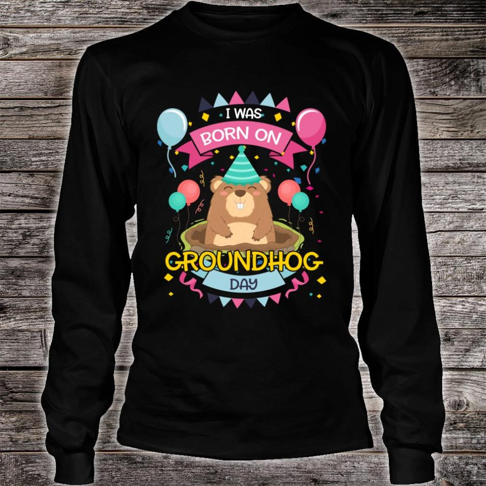 I Was Born On Groundhog Day Birthday Shirt long sleeved