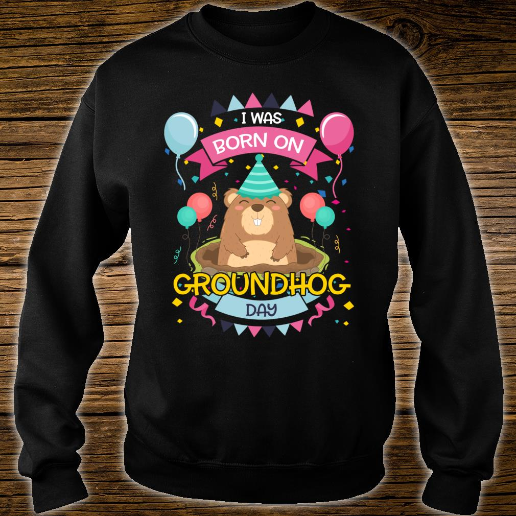 I Was Born On Groundhog Day Birthday Shirt sweater