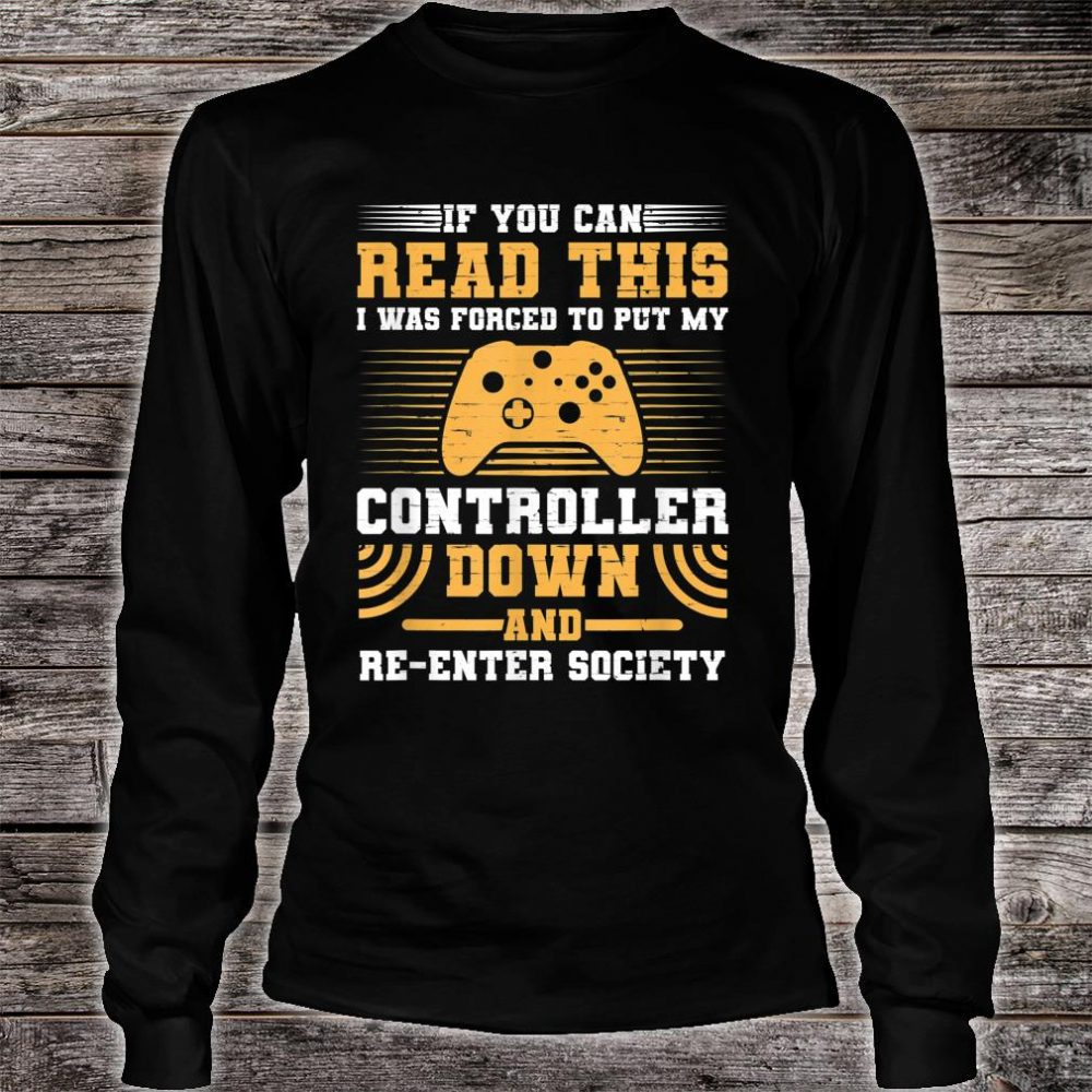 I Was Forced To Put My Controller Down Gaming Shirt long sleeved