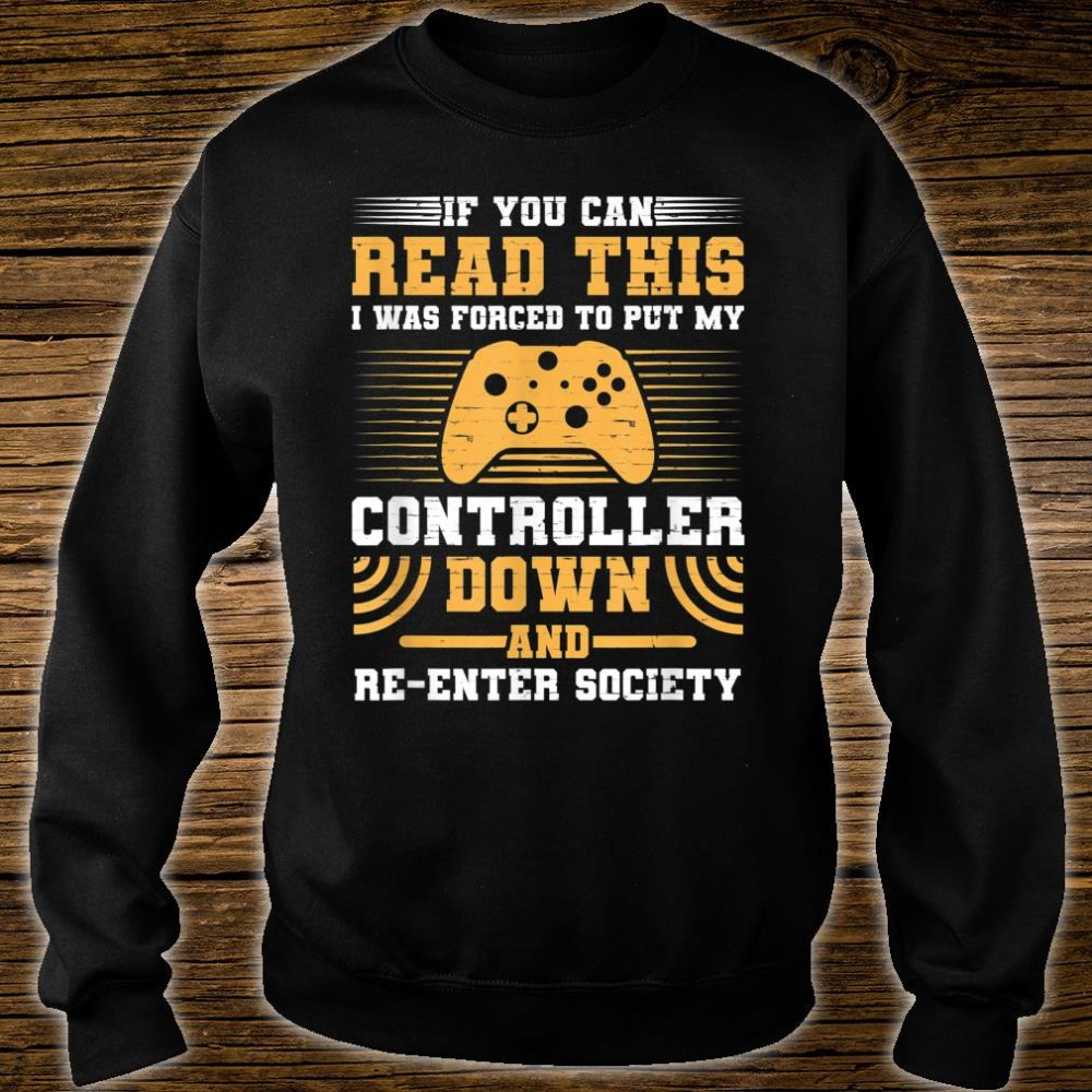 I Was Forced To Put My Controller Down Gaming Shirt sweater
