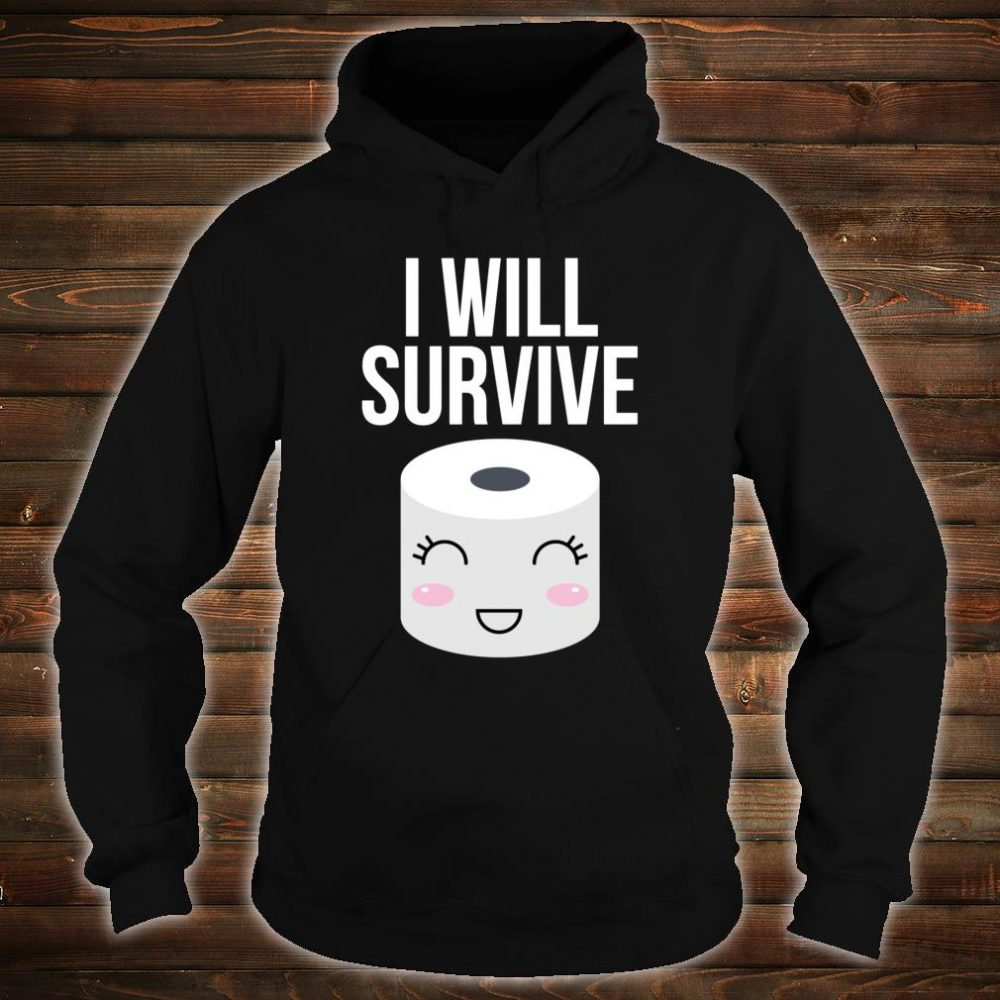 I Will Survive Toilet Paper Shirt hoodie