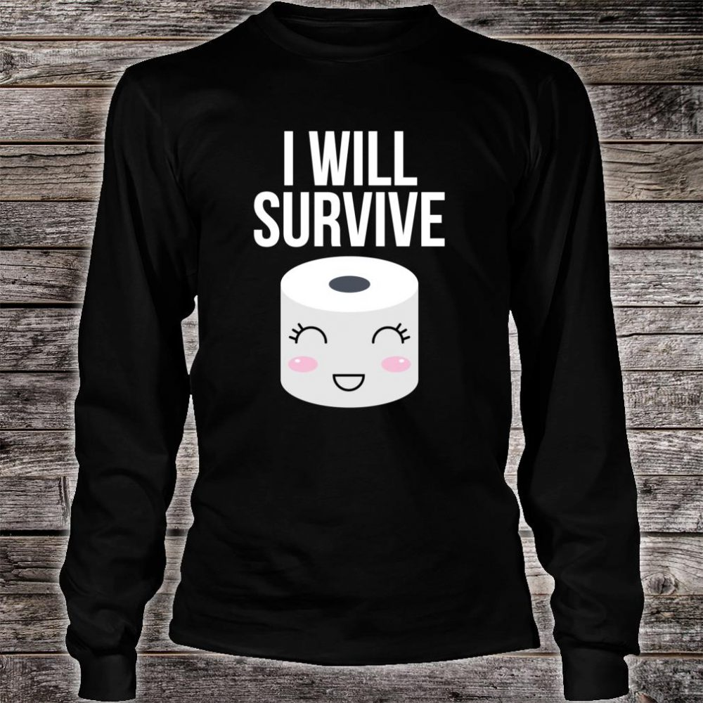 I Will Survive Toilet Paper Shirt long sleeved