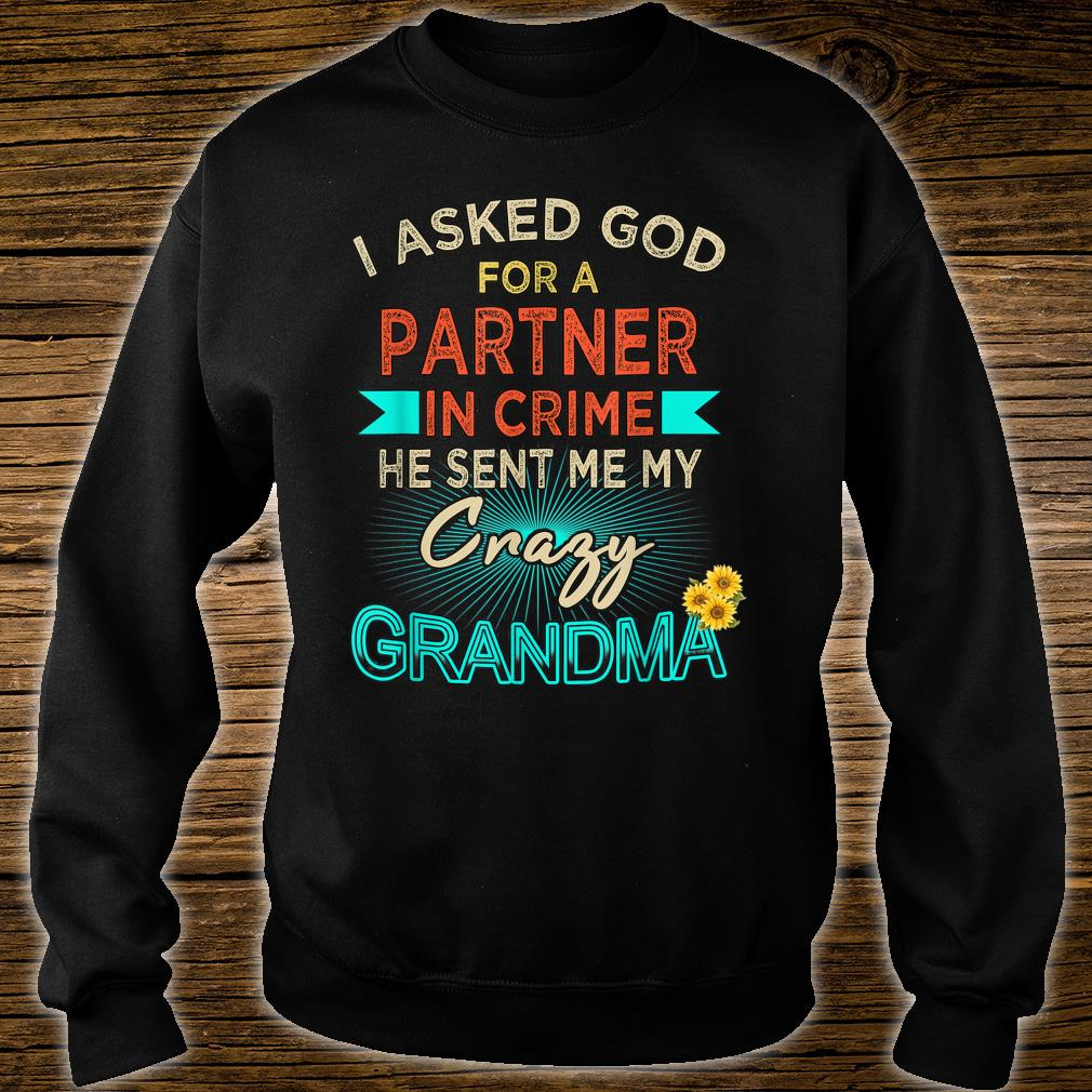 I asked god for a partner in crime he sent me my grandma Shirt sweater