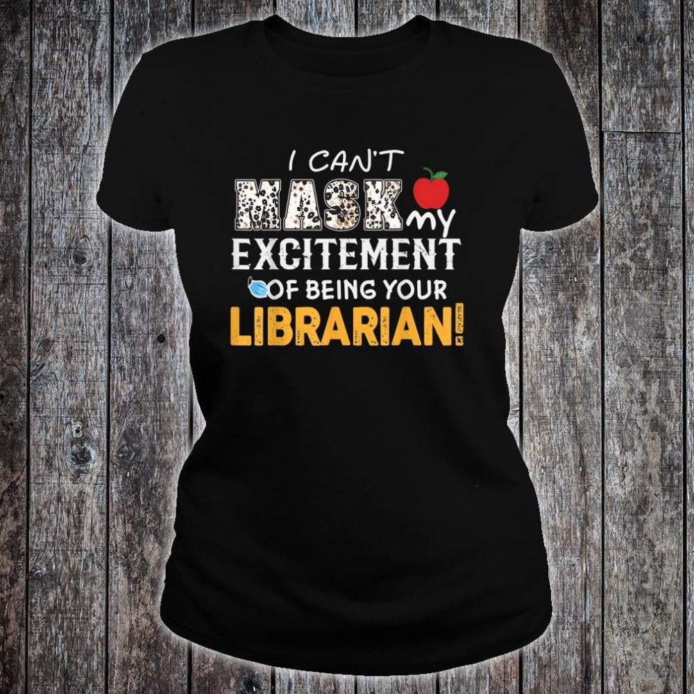 I can't mask my Excitement Of Being Your Librarian! Gift Shirt ladies tee