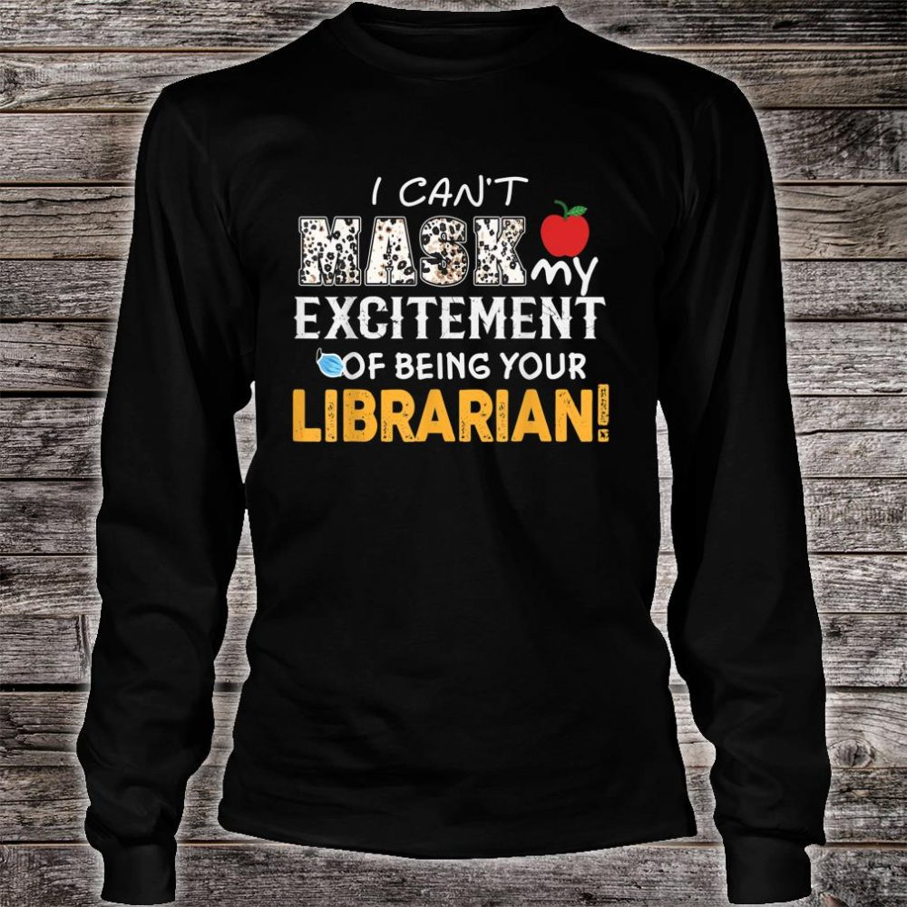 I can't mask my Excitement Of Being Your Librarian! Gift Shirt long sleeved