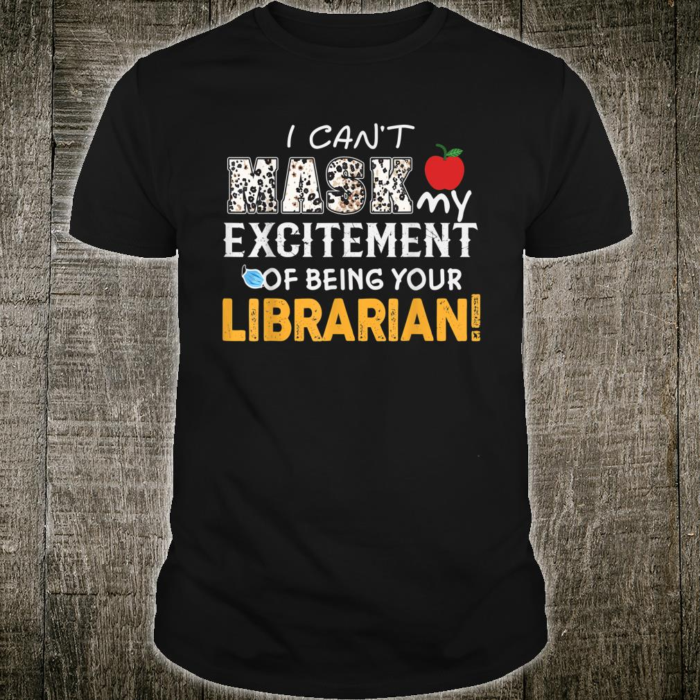 I can't mask my Excitement Of Being Your Librarian! Gift Shirt