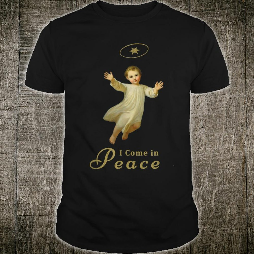 I come in Peace Shirt