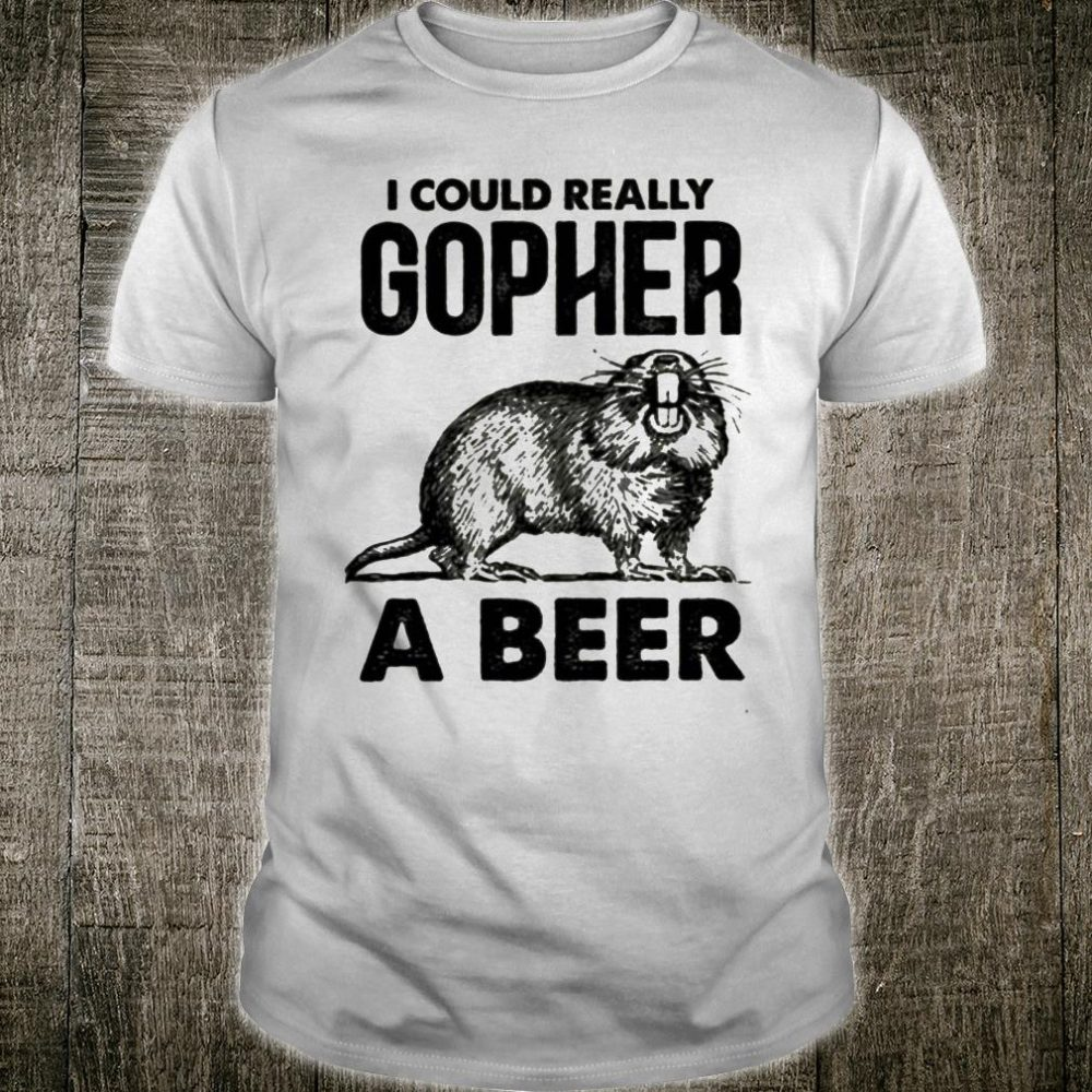 I could really gopher a beer shirt