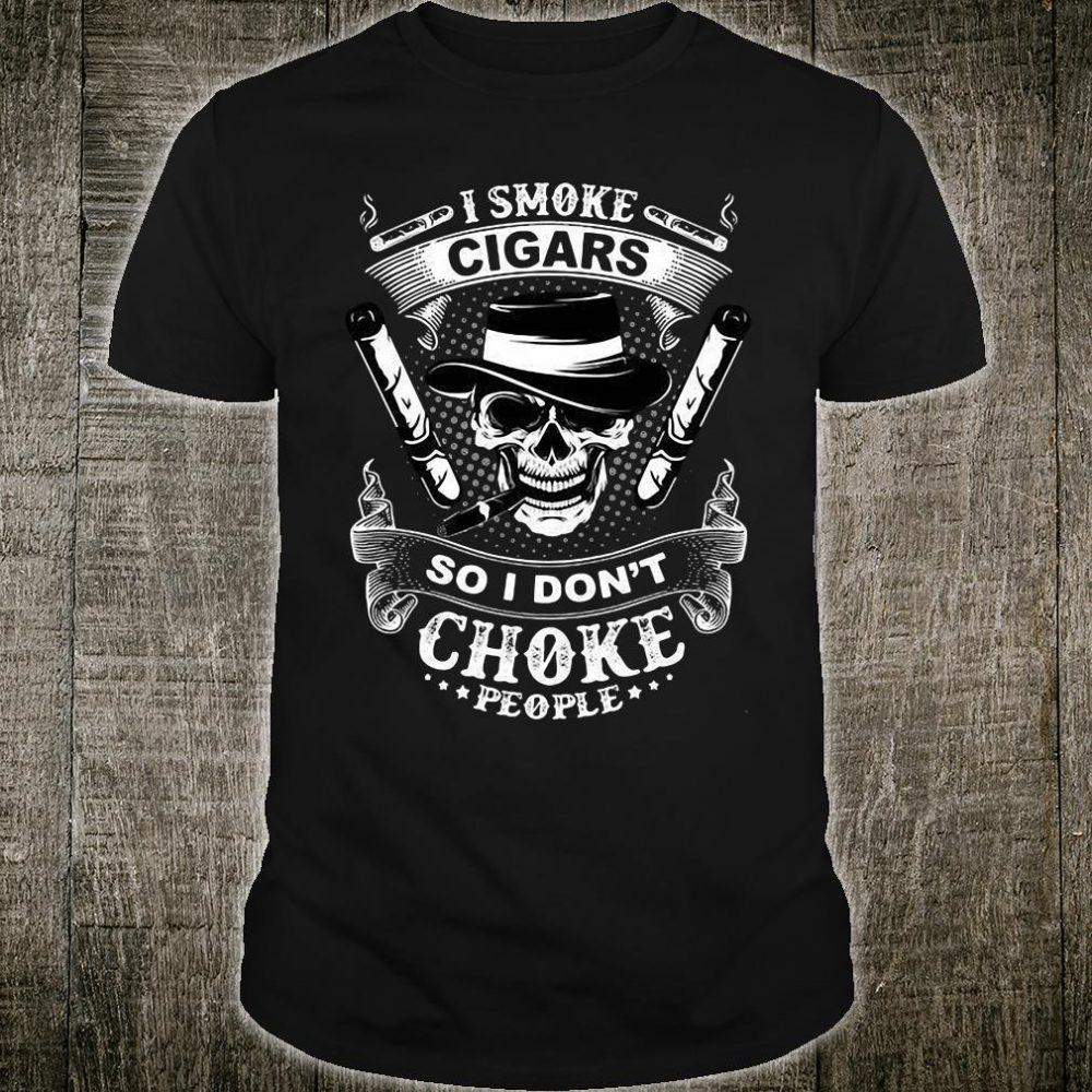 I smoke cigars so i don't choke people shirt