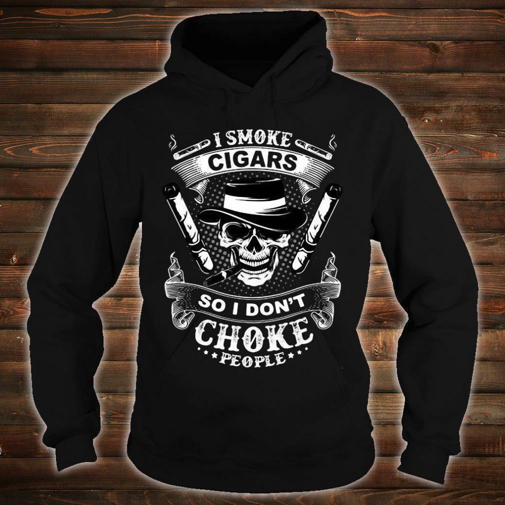 I smoke cigars so i don't choke people shirt hoodie