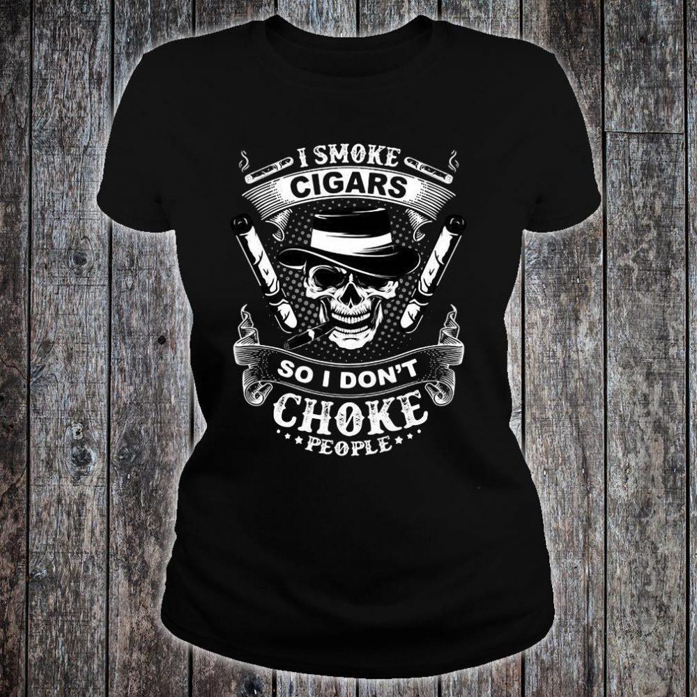 I smoke cigars so i don't choke people shirt ladies tee
