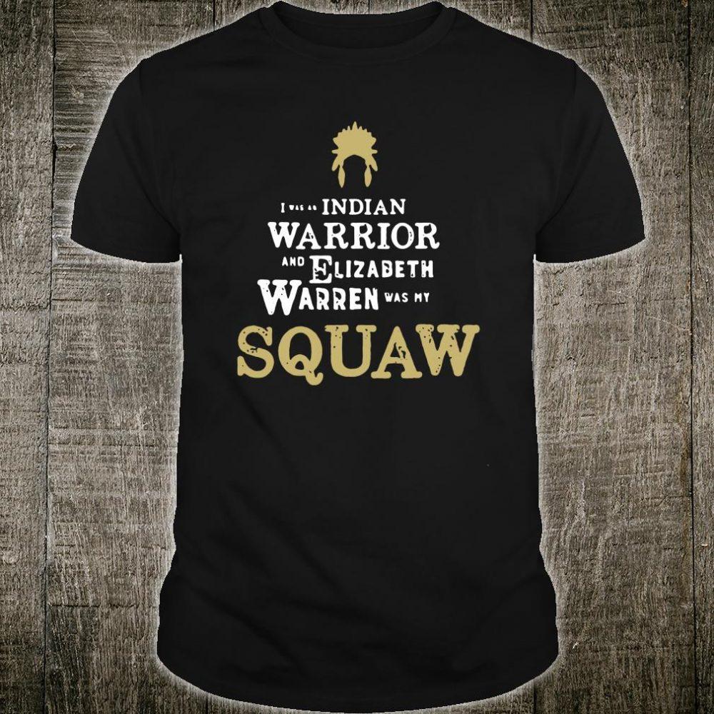 I was an indian warrior and Elizabeth Warren was my squaw shirt