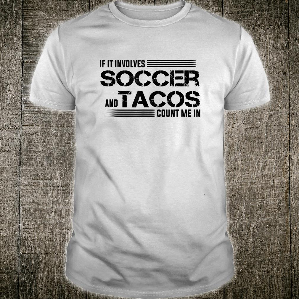 If It Involves Soccer & Tacos Count Me In Shirt