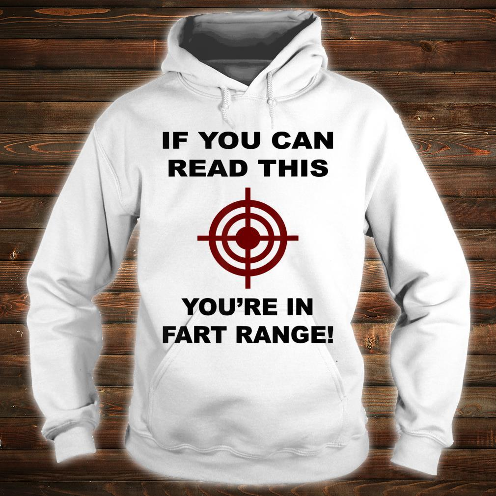 If You Can Read This You Are In Fart Range! Shirt Shirt hoodie