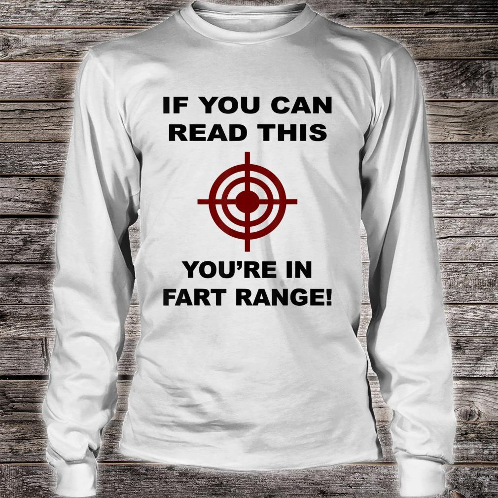 If You Can Read This You Are In Fart Range! Shirt Shirt long sleeved