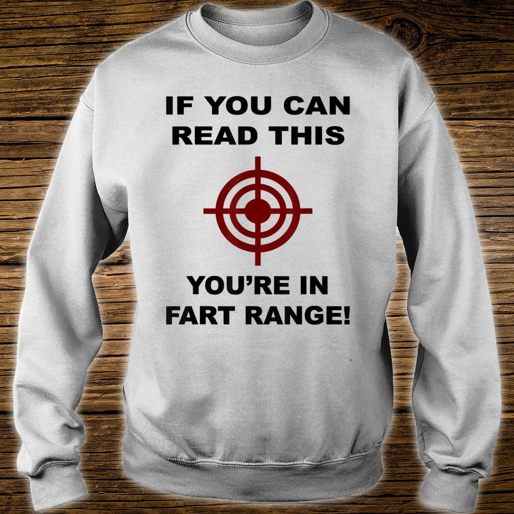 If You Can Read This You Are In Fart Range! Shirt Shirt sweater